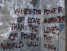 When the power of love is greater than the love of power...