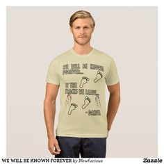 WE WILL BE KNOWN FOREVER T-Shirt