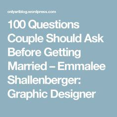100 Questions Couple Should Ask Before Getting Married – Emmalee Shallenberger: Graphic Designer
