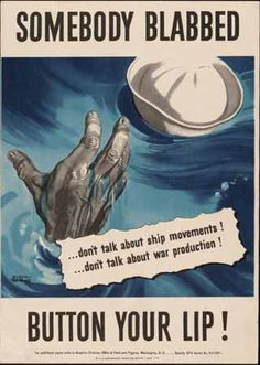 Somebody blabbed... don't talk about ship movements! ...don't talk about war production!: button your lip!  Artist: Albert Dorne, 1942  Dimensions: 10 x 7 inches  Graphics Division, Office of Facts and Figures, Washington, D. C.451041.  U. S. Government Printing Office : 1942--O