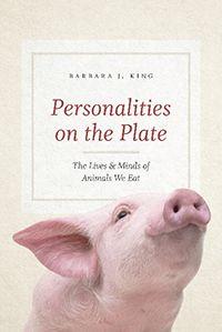 Personalities on the Plate, Barbara J. King 2017