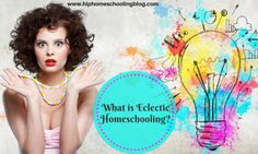 What is eclectic homeschooling? What does it look like and how to discover your homeschool style!