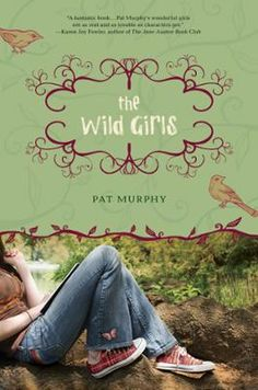 The Wild Girls by Pat Murphy, Click to Start Reading eBook, It?s 1972. Twelve-year-old Joan is sure that she is going to be miserable when her family moves. Then