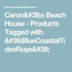 Caron's Beach House - Products Tagged with 'BlueCoastalTidesRugs'