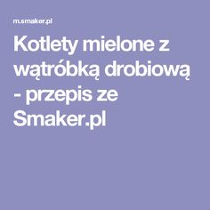 Kotlety mielone z wątróbką drobiową - przepis ze Smaker.pl