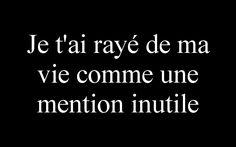 Je t'ai rayé de ma vie comme une mention inutile ~ Citation de Français ~