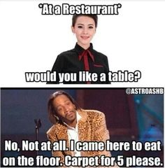 Like no thanks ill eat on a rug