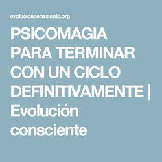 PSICOMAGIA PARA TERMINAR CON UN CICLO DEFINITIVAMENTE   Evolución consciente