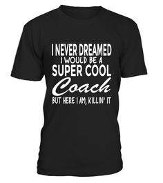 "# Funny Shirt Never Dreamed I Would Be a Super Cool Coach . Special Offer, not available in shops Comes in a variety of styles and colours Buy yours now before it is too late! Secured payment via Visa / Mastercard / Amex / PayPal How to place an order Choose the model from the drop-down menu Click on ""Buy it now"" Choose the size and the quantity Add your delivery address and bank details And that's it! Tags: Funny coach shirt I never dreamed I would be a super cool coach but here I am…"