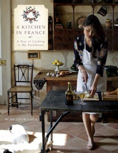 A Kitchen in France: A Year of Cooking in My Farmhouse by Mimi Thorisson,http://www.amazon.com/dp/080418559X/ref=cm_sw_r_pi_dp_9Xqktb0Z30YQBRZK