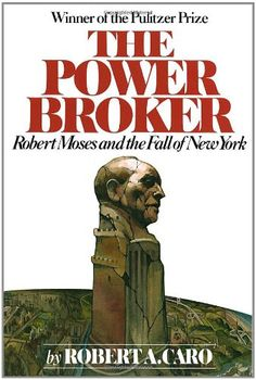 The Power Broker: Robert Moses and the Fall of New York by Robert A. Caro,http://www.amazon.com/dp/0394720245/ref=cm_sw_r_pi_dp_foAvsb19Z0AD108Q
