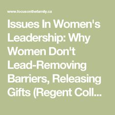Issues In Women's Leadership: Why Women Don't Lead-Removing Barriers, Releasing Gifts (Regent College Pastor's Conference public lecture-May 10, 2006)