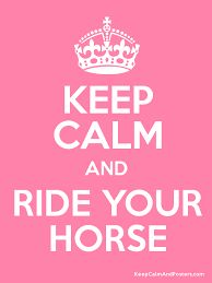 Image result for KEEP CALM AND RIDE A HORSE