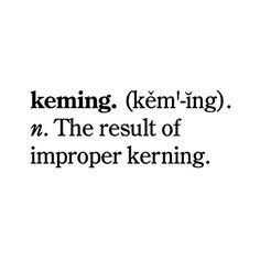 """Keming, the result of improper kerning."" Demeru"