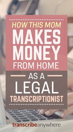 This mom makes money from home as a legal transcriptionist! How cool.