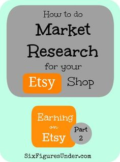 Learn how to do Market Research for your Etsy Shop-- Earning on Etsy Series, Part 2  | SixFiguresUnder.com business tips #succeed #business