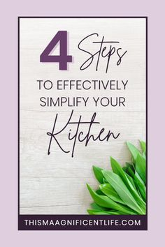 Overwhelmed by your kitchen? Here are 4 steps to effectively simplify your kitchen, so you can finally enjoy the heart of your home.  #simplifyyourkitchen #homeorganization #simplify #homemaking #thismaagnificentlife