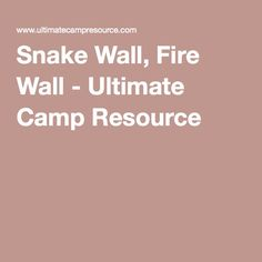 Snake Wall, Fire Wall - Ultimate Camp Resource