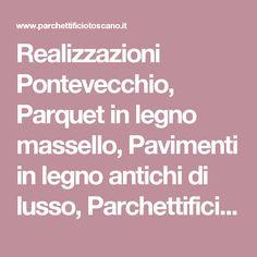 Realizzazioni Pontevecchio, Parquet in legno massello, Pavimenti in legno antichi di lusso, Parchettificio Toscano
