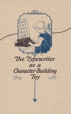 The Typewriter as a Character-Building Toy by Winifred Sackville Stoner Jr.  Published in 1925 by the Corona Typewriter Company.