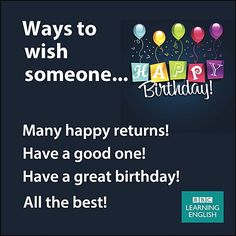 Ways to wish someone... Happy Birthday!
