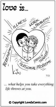 Love is. what helps you take everything life throws at you. - Love is. What Is Love, Our Love, Love Of My Life, Love Him, Crazy Life, Love Is Cartoon, Love Is Comic, Old Comics, Love My Husband