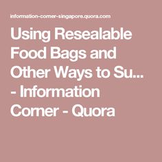 Using Resealable Food Bags and Other Ways to Su. - Information Corner - Quora Food Industry, Corner, Random, Bags, Handbags, Totes, Lv Bags, Hand Bags, Bag