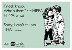 Knock knock. Who's there? HIPPA. HIPPA who? (Sorry. I can't tell you that.)