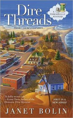 Dire Threads, a cozy murder mystery from the series Threadville by Janet Bolin.