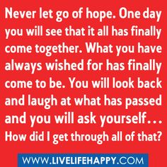 laugh at life quotes | ... laugh at what has passed and you will ask yourself… How did I get