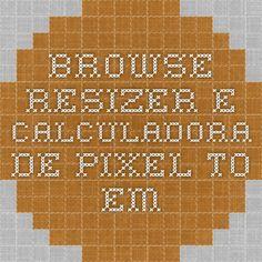 Browse resizer e  calculadora de pixel to em