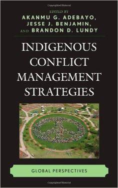 Indigenous conflict management strategies : global perspectives.     Lexington Books, 2014