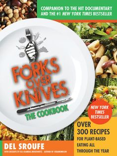 Forks Over Knives the Cookbook: Over 300 Recipes for Plant-Based Eating All Through the Year by Del Sroufe and Isa Chandra Moskowitz