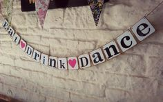Eat Drink Dance wedding reception banner Barn Weddings/Rustic Chic Weddings https://www.facebook.com/orshinasbazaar