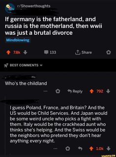 Picture memes 2 comments — iFunny If germany is the fatherland, and russia is the motherland, then wwii was just a brutal divorce Mindblowing Iguess Poland, France, and Britain? 9gag Funny, Funny Shit, The Funny, Funny Stuff, Funny Things, Reddit Funny, Random Stuff, History Jokes, History Facts