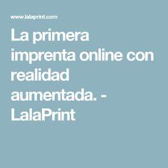 La primera imprenta online con realidad aumentada. - LalaPrint