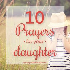 """Prayer is the only possibility with real possibility. And that brings me to the place where I can finally say… """"Hello, my name is Mom. Not God."""" - 10 Prayers For Your Daughter"""
