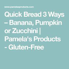Quick Bread 3 Ways – Banana, Pumpkin or Zucchini | Pamela's Products - Gluten-Free