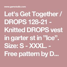 """Let's Get Together / DROPS 128-21 - Knitted DROPS vest in garter st in """"Ice"""". Size: S - XXXL. - Free pattern by DROPS Design"""