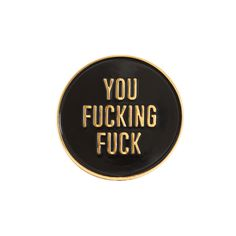 YOU FUCKING FUCK - Lapel Pin by DEATHPATCHES on Etsy https://www.etsy.com/listing/261678771/you-fucking-fuck-lapel-pin