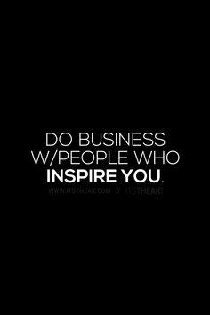 Do Business With People Who Inspire You // You guys inspire me each and every day… Thank you! I want to hug each and every one of you!  // Motivational Quotes Quote Of The Day Daily Quotes Business Quotes Motivator Motivate Believe Business Tips Follow Your Dreams Never Give Up Strive For Success Successful Tips Tips for Success Hair Extension Business Beauty Small Business Entrepreneur Lifestyle Tips for Entrepreneurs Quotes for Entrepreneurs Glam Fashion Thank You #itstheak @itstheak