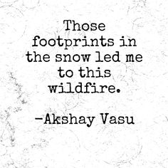 Those footprints in the snow led me to this wildfire.  -Akshay Vasu