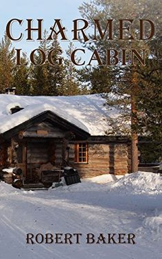 Charmed Log Cabin (Enchanted Life Book 1) by Robert S Baker http://www.amazon.com/dp/B019R2QC9Y/ref=cm_sw_r_pi_dp_X0GQwb1G010A8