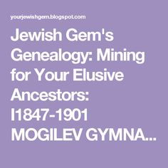 Jewish Gem's Genealogy: Mining for Your Elusive Ancestors: I1847-1901 MOGILEV GYMNASUM GRADUATES