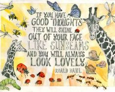 Giraffe Print - Roald Dahl Quote: 'If you have good thoughts they will shine out of your face like sunbeams and you will always look lovely. Roald Dahl Day, Roald Dahl Quotes, The Twits, Bear Design, Giraffe Print, Giraffe Decor, Journal Prompts, Good Thoughts, Positive Thoughts