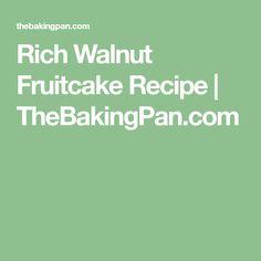 Rich Walnut Fruitcake Recipe | TheBakingPan.com