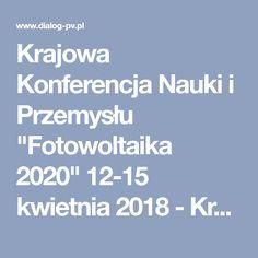 """Krajowa Konferencja Nauki i Przemysłu """"Fotowoltaika 2020"""" 12-15 kwietnia 2018 - Krajowa Konferencja Nauki i Przemysłu w Rytrze"""