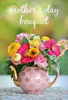 Mother's Day Bouquet - love the idea of using a pretty teapot as a vase!