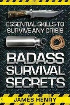 Badass Survival Secrets: Essential Skills to Survive Any Crisis (Paperback) - 16029921 - Overstock.com Shopping - Great Deals on General
