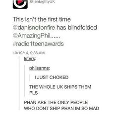 No even phan ships phan!!! I think it's in dans fandoms video